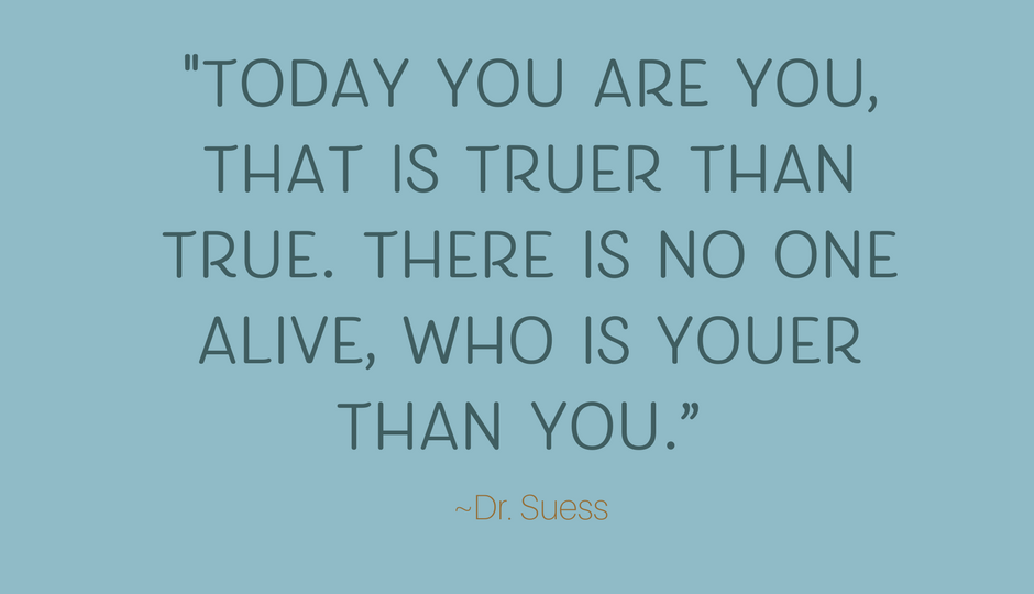 _Today you are you that is truer than true. There is no one alive who is youer than you.""