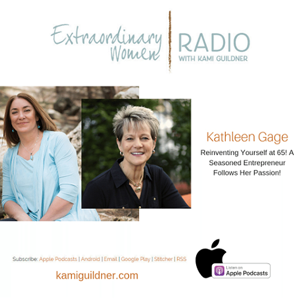 Kathleen Gage: Reinventing Yourself at 65! A Seasoned Entrepreneur Follows Her Passion
